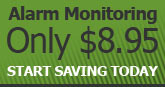 Alarm Monitoring only $8.95 - Start saving today!