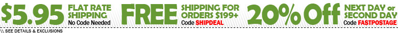 $5.95 flat rate shipping. No Code Needed. | FREE Shipping on Orders $199+ >> Code: SHIPDEAL | 20% off Next Day or 2nd Day Air Shipping Options. Some Exclusions Apply >> Code: FASTPOSTAGE