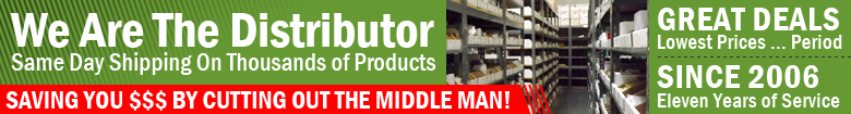 We Are The Distributer | Same Day Shipping On Thousands of Products >> Saving YOU $$$ By Cutting Out The Middle Man.